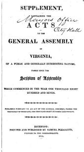 Supplement, Containing the Acts of the General Assembly of Virginia, of a Public and Generally Interesting Nature, Passed Since the Session of Assembly which Commenced in the Year One Thousand Eight Hundred and Seven ...: Supplement