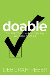 Doable: The Girls' Guide to Accomplishing Just About Anything