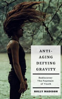 Anti-Aging: Defying Gravity: Rediscover the Fountain of Youth
