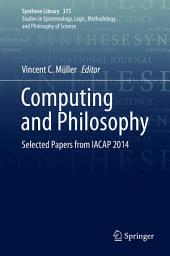 Computing and Philosophy: Selected Papers from IACAP 2014