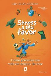 STRESS A SEU FAVOR: Como gerenciar sua vida em tempos de crise