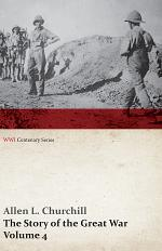 The Story of the Great War, Volume 4 - Champagne, Artois, Grodno Fall of Nish, Caucasus, Mesopotamia, Development of Air Strategy • United States and the War (WWI Centenary Series)