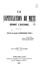 La Capitulation de Metz devant l'histoire. Extrait du journal l'Indépendance Belge ... Troisième édition