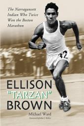 "Ellison ""Tarzan"" Brown: The Narragansett Indian Who Twice Won the Boston Marathon"