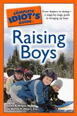 The Complete Idiot s Guide to Raising Boys PDF