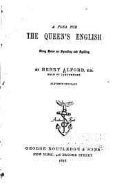 A Plea for the Queen's English: Stray Notes on Speaking and Spelling