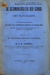De gezondheidsleer der school en van het schoolkind: practische handleiding voor allen, die in betrekking tot de school en de opvoeding staan, Volume 1