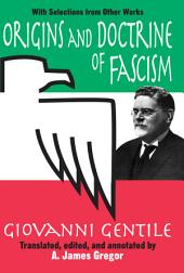 Origins and Doctrine of Fascism: With Selections from Other Works