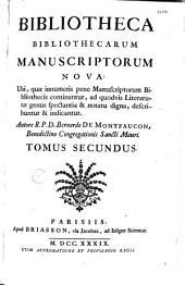 Bibliotheca Bibliothecarum manuscriptorum nova, ubi quae innumeris pene manuscriptorum bibliothecis continentur, ad quodvis litteraturae genus spectantia... describuntur et indicantur, autore R.P. Bernardo de Montfaucon,...