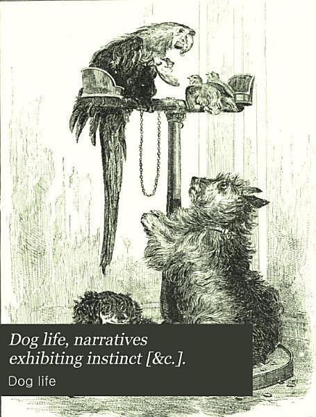 Download Dog life  narratives exhibiting instinct   c    Book