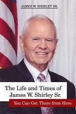 The Life and Times of James W. Shirley Sr. You Can Get There from Here