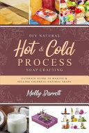 DIY Natural Hot   Cold Process Soap Crafting  Ultimate Guide to Making   Selling Colorful Natural Soaps   Recipes Included