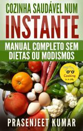 Cozinha Saudável Num Instante: Manual Completo Sem Dietas Ou Modismos