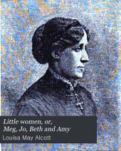Little Women: Or Meg, Jo, Beth and Amy
