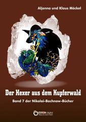 Der Hexer aus dem Kupferwald: Band 7 der Nikolai-Bachnow-Bücher