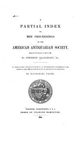 A Partial Index to the Proceedings of the American Antiquarian Society, from Its Foundation in 1812 to 1880, by Stephen Salisbury