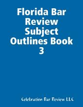 Florida Bar Review Subject Outlines: Book 3