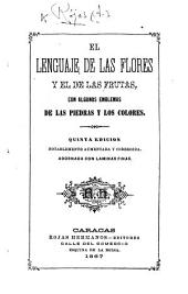El Lenguaje de las Flores y el de las Frutas, con algunas emblemas de las piedras y los colores. Quinta edicion, etc