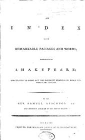 An Index to the Remarkable Passages and Words Made Use of by Shakspeare: Calculated to Point Out the Different Meanings to which the Words are Applied