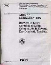 Airline Deregulation: Barriers to Entry Continue to Limit Competition in Several Key Domestic Markets