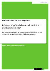 E-Basura: ¿Qué es la basura electrónica y qué hacer con ella?: Las responsibilidades de los equipos electrónicos en los departamentos de Colombia, Caldas y Medellin