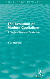 The Evolution of Modern Capitalism (Routledge Revivals): A Study of Machine Production
