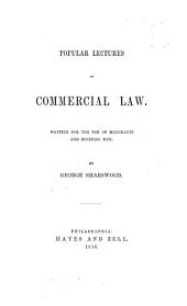 Popular Lectures on Commercial Law: Written for the Use of Merchants and Business Men