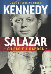 Kennedy e Salazar O Leão e a Raposa