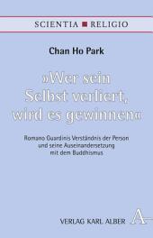 """""""Wer sein Selbst verliert, wird es gewinnen"""": Romano Guardinis Verständnis der Person und seine Auseinandersetzung mit dem Buddhismus"""