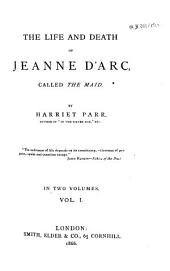 The Life and Death of Jeanne D'Arc, Called the Maid: Volume 1