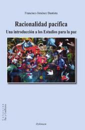 Racionalidad pacífica. Una introducción a los estudios para la paz: Una introducción a los estudios para la paz
