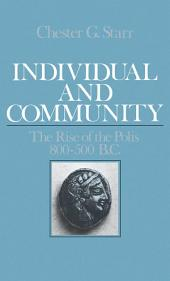 Individual and Community : The Rise of the Polis, 800-500 B.C.: The Rise of the Polis, 800-500 B.C.