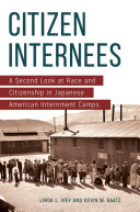 Citizen Internees: A Second Look at Race and Citizenship in Japanese American Internment Camps