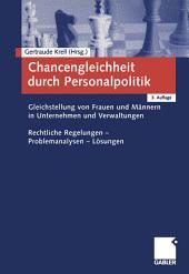 Chancengleichheit durch Personalpolitik: Gleichstellung von Frauen und Männern in Unternehmen und Verwaltungen. Rechtliche Regelungen - Problemanalysen - Lösungen, Ausgabe 3