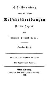 Sämmtliche Kinder- und Jugendschriften: Erste Sammlung merkwürdiger Reisebeschreibungen ; 6, Band 22