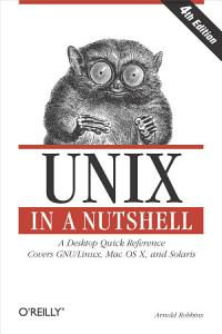 Unix in a Nutshell: A Desktop Quick Reference - Covers GNU/Linux, Mac OS X,and Solaris, Edition 4