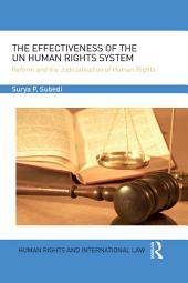 The Effectiveness of the UN Human Rights System: Reform and the Judicialisation of Human Rights