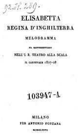 Elisabetta regina d'Inghilterra. Melodramma. Da rappresentarsi nell' I. R. Teatro alla Scala il carnevale 1827-28. (Musica di Gioachino Rossini.)