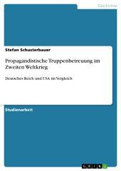 Propagandistische Truppenbetreuung im Zweiten Weltkrieg: Deutsches Reich und USA im Vergleich