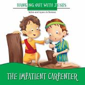 The Impatient Carpenter: Hanging Out with Jesus