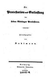 Die Protestation und Entlassung der 7 Göttinger Professoren. Hrsg. von ---.