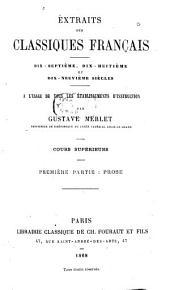 Extraits des classiques français, 17., 18. et 19. siècles, à l'usage de tous les établissements d'instruction: Cours supérieurs, Partie1