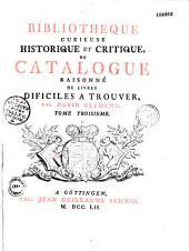 Bibliothèque curieuse historique et critique: ou, Catalogue raisonné de livres difficiles à trouver, Volumes1à9