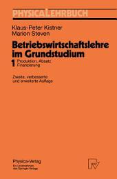 Betriebswirtschaftslehre im Grundstudium: Produktion, Absatz, Finanzierung, Ausgabe 2