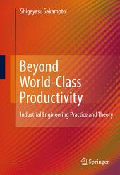 Beyond World-Class Productivity: Industrial Engineering Practice and Theory