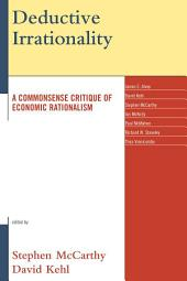 Deductive Irrationality: A Commonsense Critique of Economic Rationalism