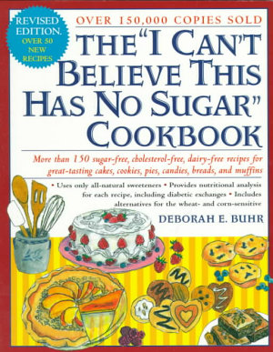 The I Can t Believe This Has No Sugar Cookbook