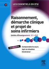 Raisonnement, démarche clinique et projet de soins infirmiers: Unités d'Enseignement 3.1 et 3.2, Édition 2