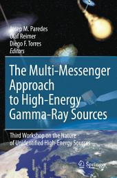 The Multi-Messenger Approach to High-Energy Gamma-Ray Sources: Third Workshop on the Nature of Unidentified High-Energy Sources
