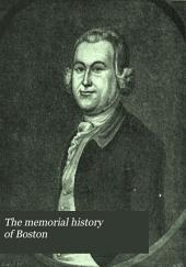 The Memorial History of Boston: Including Suffolk County, Massachusetts. 1630-1880. Ed. by Justin Winsor, Volume 3